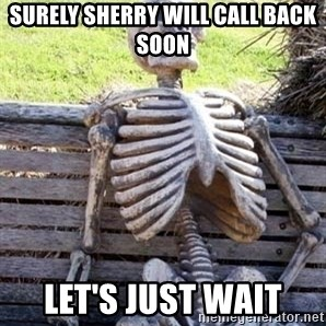 Waiting For Op - SURELY Sherry will call back soon let's just wait