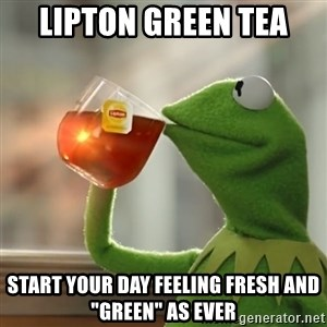 """Kermit The Frog Drinking Tea - Lipton green tea Start your day feeling fresh and """"green"""" as ever"""