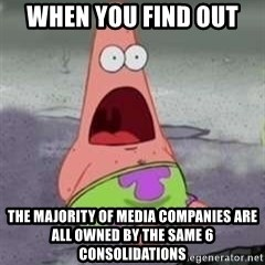 D Face Patrick - When you find out  The majority of media companies are all owned by the same 6 consolidations
