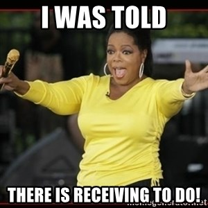 Overly-Excited Oprah!!!  - I was told There is receiving to do!