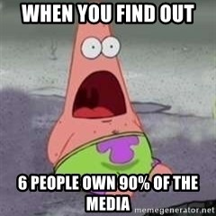 D Face Patrick - When you find out  6 people own 90% of the media