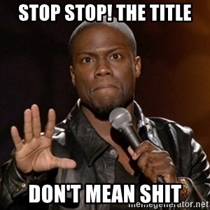 Kevin Hart - stop stop! the title don't mean shit