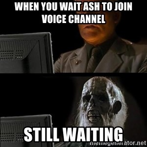 Waiting For - when you wait ash to join voice channel still waiting