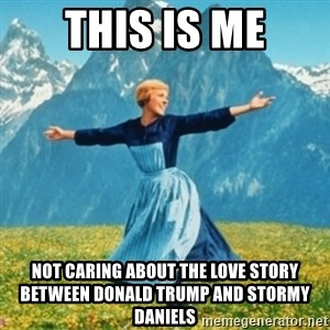 Sound Of Music Lady - This is me not caring about the love story between donald trump and stormy daniels