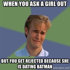 Sad Face Guy - when you ask a girl out but you get rejected because she is dating batman