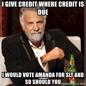 The Most Interesting Man In The World - I GIVE CREDIT WHERE CREDIT IS DUE I WOULD VOTE AMANDA FOR SLT AND SO SHOULD YOU
