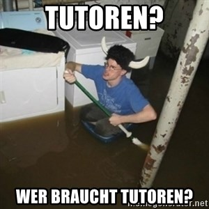 it'll be fun they say - Tutoren? Wer braucht Tutoren?