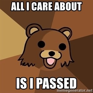 Pedobear - all i care about  is I passed