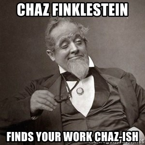 1889 [10] guy - Chaz finklestein  finds your work chaz-ish