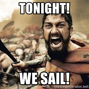 Spartan300 - Tonight! We sail!