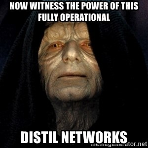 Star Wars Emperor - NOW WITNESS THE POWER OF THIS FULLY OPERATIONAL DISTIL NETWORKS