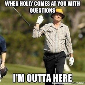 Fuck It Bill Murray - When Holly comes at you with questions I'm outta here