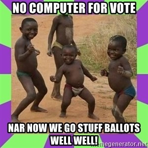 african kids dancing - No Computer for Vote Nar now we go stuff ballots well Well!