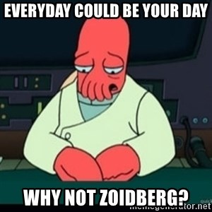Sad Zoidberg - Everyday could be your day Why not Zoidberg?