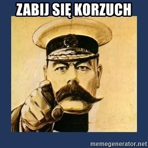 your country needs you - zabij się korzuch