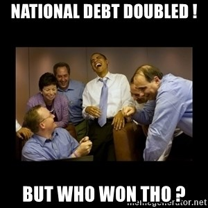 obama laughing  - national debt doubled ! but who won tho ?