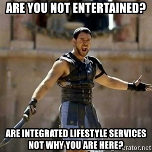 GLADIATOR - are you not entertained?  are integrated lifestyle services not why you are here?