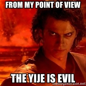 Anakin Skywalker - FROM MY POINT OF VIEW THE YIJE IS EVIL
