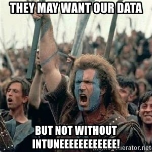 Brave Heart Freedom - They may want our data But not without InTuneeeeeeeeeeee!