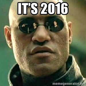 What if I told you / Matrix Morpheus - It's 2016
