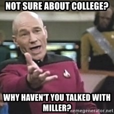 Captain Picard - not sure about college? why haven't you talked with miller?