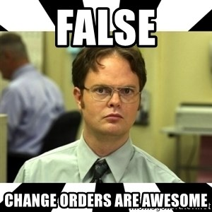 Dwight from the Office - FALSE Change orders are awesome