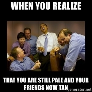 obama laughing  - when you realize  that you are still pale and your friends now tan