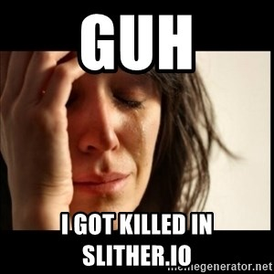 First World Problems - Guh I got killed in slither.io