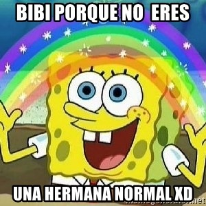 Imagination - Bibi porque no  eres una hermana normal XD
