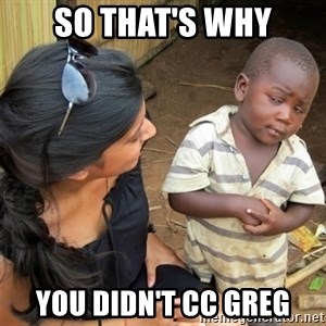 So You're Telling me - So that's why you didn't CC Greg