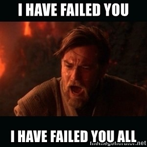 "Obi Wan Kenobi ""You were my brother!"" - I HAVE FAILED YOU I HAVE FAILED YOU ALL"