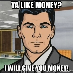 Archer - ya like money? I will give you money!