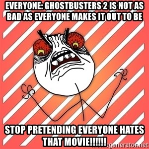 iHate - everyone: Ghostbusters 2 is not as bad as everyone makes it out to be stop pretending everyone hates that movie!!!!!!