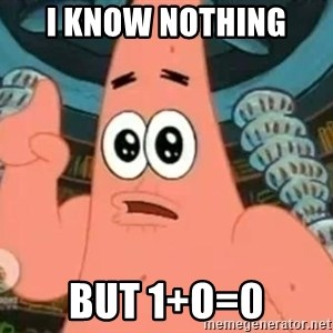 Patrick Says - I know nothing  But 1+o=0