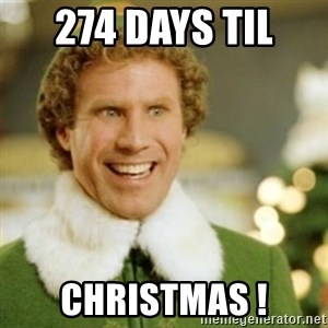 Buddy the Elf - 274 days til  Christmas !