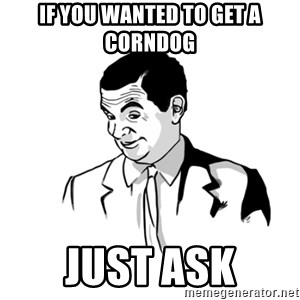 if you know what - If you wanted to get a corndog just ask