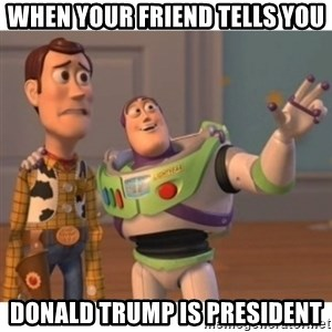 Toy story - When your friend tells you donald trump is president