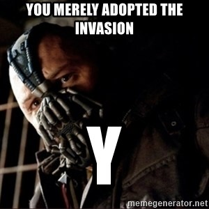Bane Permission to Die - you merely adopted the invasion Y