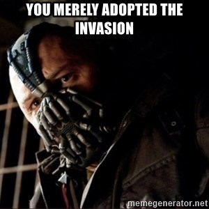 Bane Permission to Die - You merely adopted the invasion