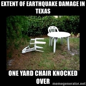Lawn Chair Blown Over - Extent of earthquake damage in Texas One yard chair knocked over