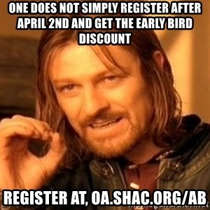 One Does Not Simply - One Does not simply register after April 2nd and get the early bird discount Register at, oa.shac.org/ab