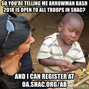 Skeptical 3rd World Kid - So you're telling me Arrowman Bash 2018 is open to ALL Troops in SHAC? and i can register at oa.shac.org/ab