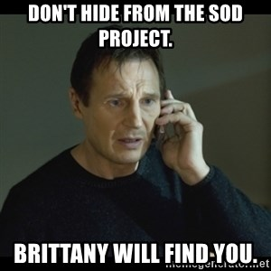 I will Find You Meme - Don't hide from the sod project. Brittany will find you.