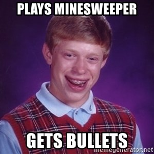 Bad Luck Brian - PLAYS MINESWEEPER GETS BULLETS