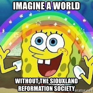 Imagination - Imagine a world Without the siouxland reformation society