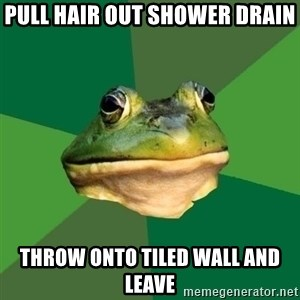 Foul Bachelor Frog - Pull hair out shower drain Throw onto tiled wall and leave