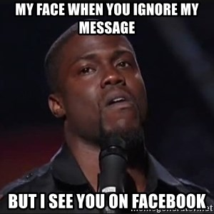Kevin Hart Face - My face when you ignore my message But i see you on facebook