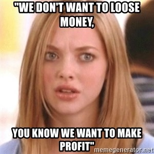 """OMG KAREN - """"we don't want to loose money,  you know we want to make profit"""""""