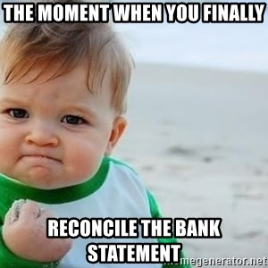 fist pump baby - The moment when you finally reconcile the bank statement