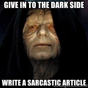Star Wars Emperor - GIVE IN TO THE DARK SIDE WRITE A SARCASTIC ARTICLE